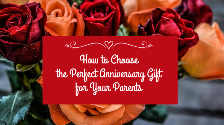 How to Choose the Perfect Anniversary Gift for Your Parents