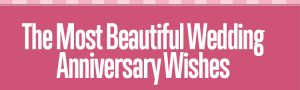 The Most Beautiful Wedding Anniversary Wishes